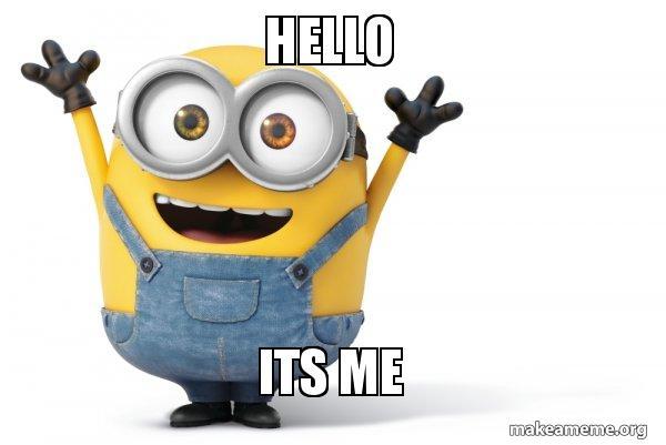 https://i0.wp.com/media.makeameme.org/created/hello-its-me-eq8rez.jpg?ssl=1