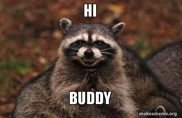 hi buddy evil plotting