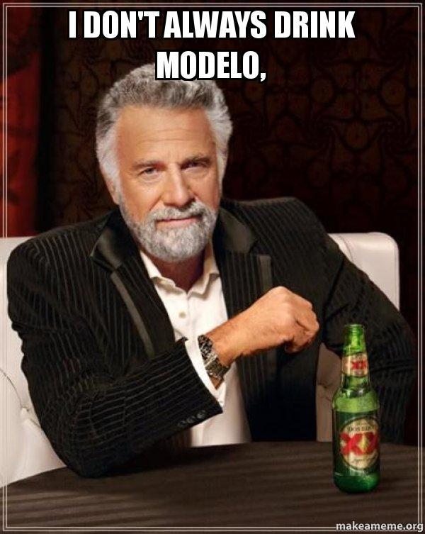 Modelo Meme : modelo, Don't, Always, Drink, Modelo,, Interesting, World