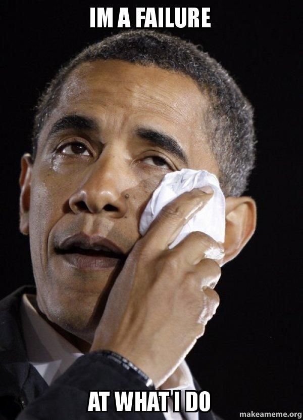 Im A Failure Meme : failure, Failure, Crying, Obama