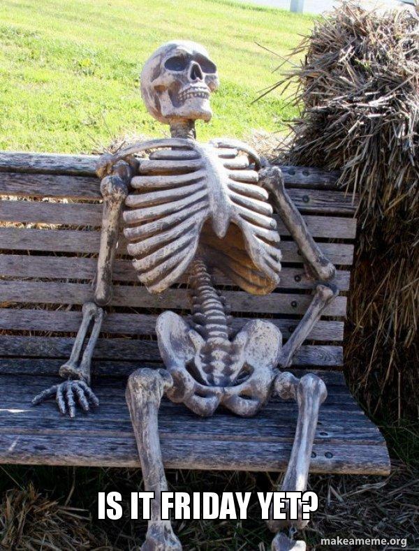 Is It Friday Yet Meme : friday, Friday, Waiting, Skeleton