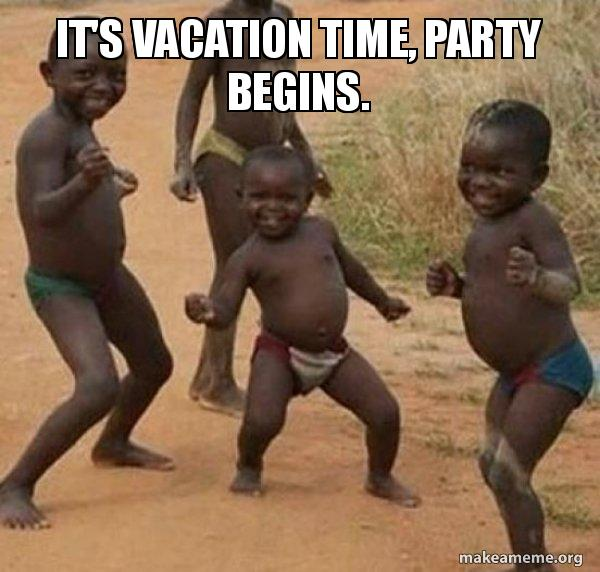 It S Vacation Time Party Begins Dancing Black Kids Make A Meme