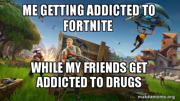 Me Getting Addicted To Fortnite While My Friends Get