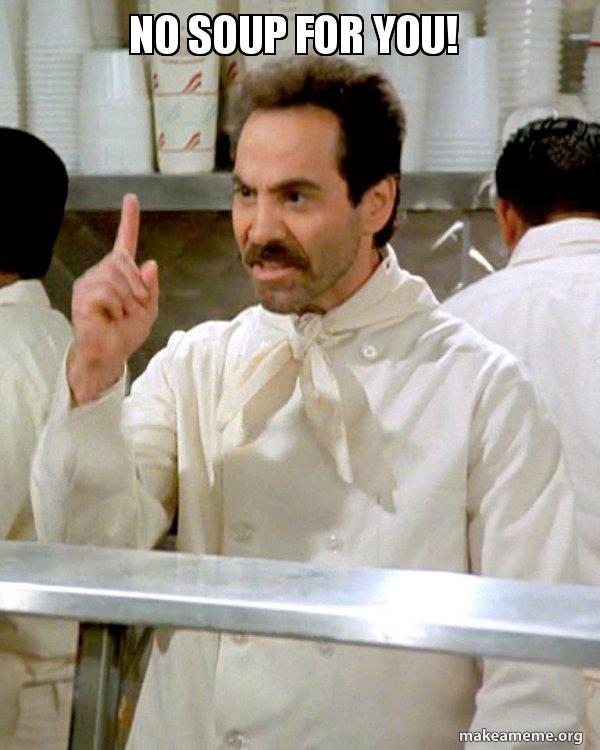 No Soup For You Meme : Seinfeld