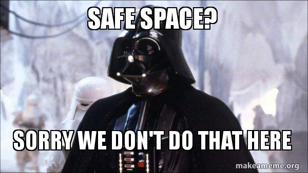 Image result for we don't need a safe space memes