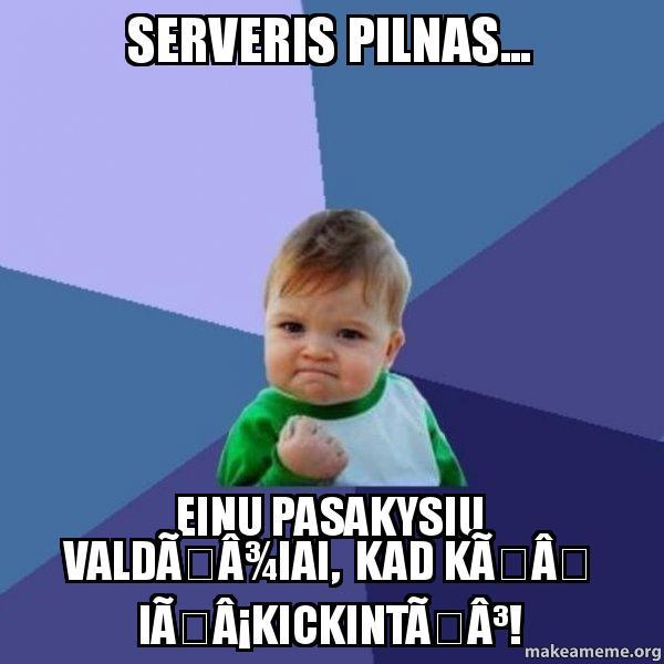 Serveris Pilnas Einu Pasakysiu Valdiai Kad K I