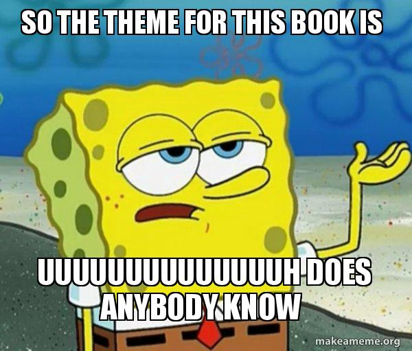 so the theme for this book is uuuuuuuuuuuuuuh does anybody know - Tough  Spongebob (I'll have you know) | Make a Meme