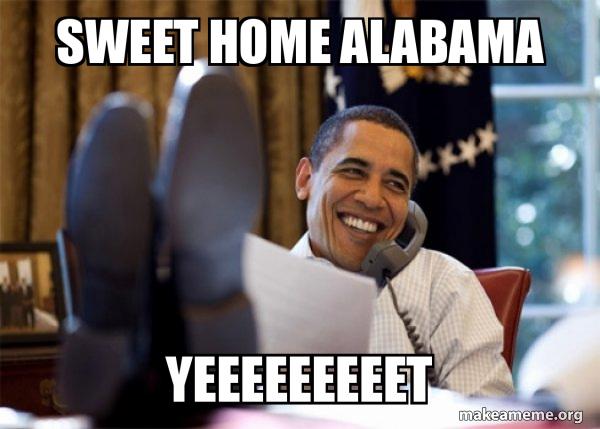 Featured sweet home alabama memes see all what is the meme generator? Sweet Home Alabama Yeeeeeeeeet Happy Obama Meme Make A Meme