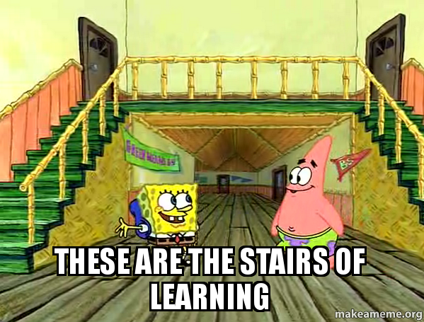 These Are The Stairs Of Learning  Make A Meme
