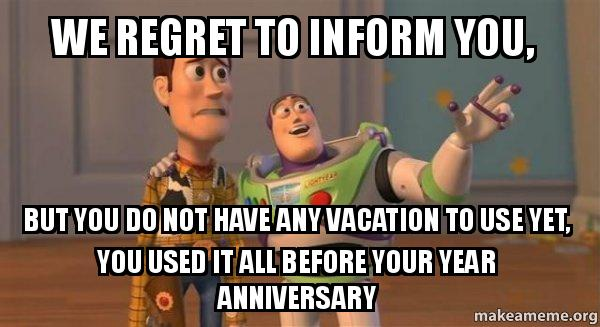We Regret To Inform You But You Do Not Have Any Vacation To Use Yet You Used It All Before Your Year Anniversary Buzz And Woody Toy Story Meme Make