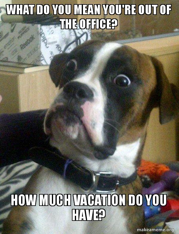 Out Of Office Meme : office, You're, Office?, Vacation, Have?