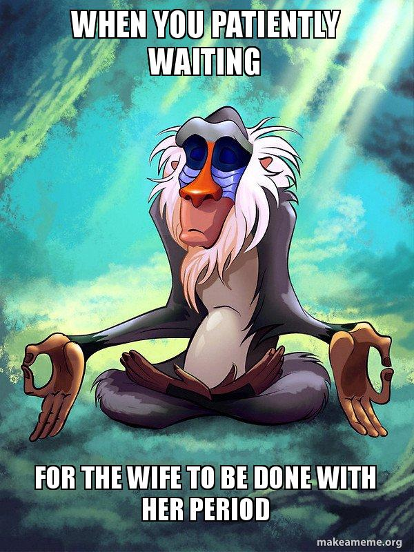 Wife Her Meme : Patiently, Waiting, Period, Rafiki, Meditating