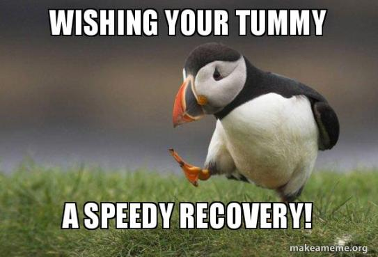 Wishing your tummy A speedy recovery! - Unpopular Opinion Puffin | Make a  Meme