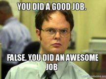 You did a good job. False. You did an awesome job ...