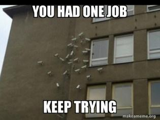 you had one job Keep trying - Paranoia meme | Make a Meme