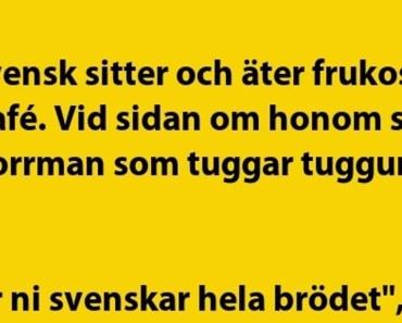 En svensk sitter och äter frukost…