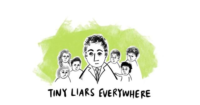 Tiny Liars Everywhere