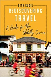 Rediscovering Travel by Seth Kugel