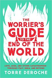 The Worrier's Guide to the End of the World: Love, Loss, and Other Catastrophes Through Italy, India, and Beyond