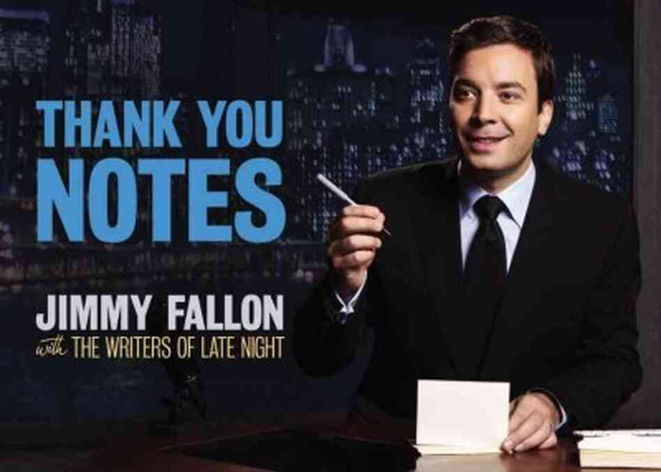 Late Night Thank You Notes From Jimmy Fallon  NPR
