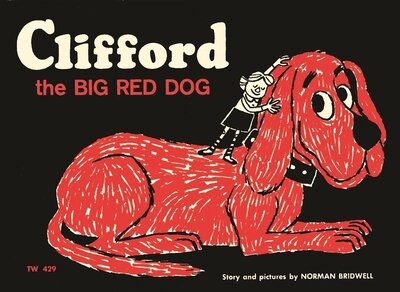 "The original, 1963 cover of Clifford the Big Red Dog. ""[I] was shocked when it was accepted for publication, because I'd never written anything before,"" says Norman Bridwell."