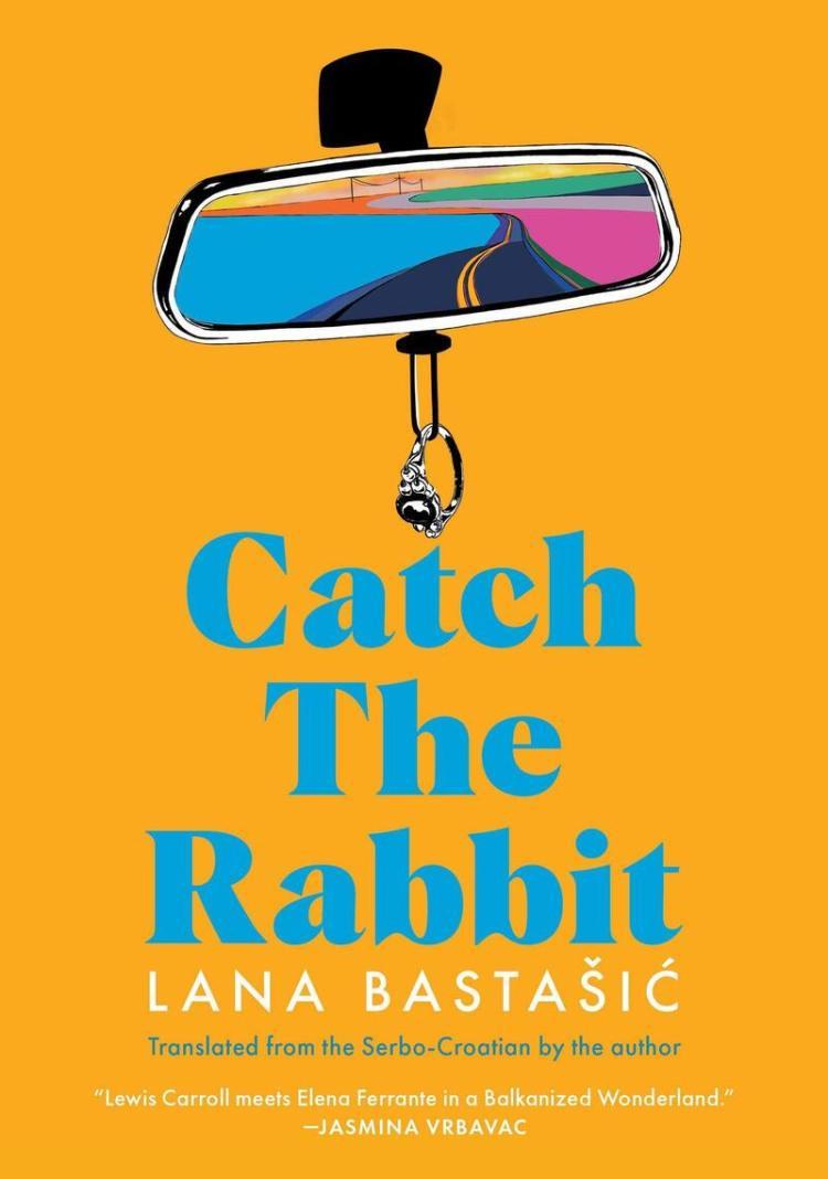 Catch the Rabbit, by Lana Bastašić