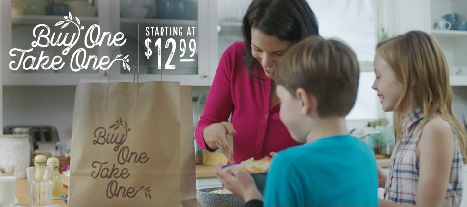 Buy One Take One starting at 12.99. One meal here, another to take home. Learn more.
