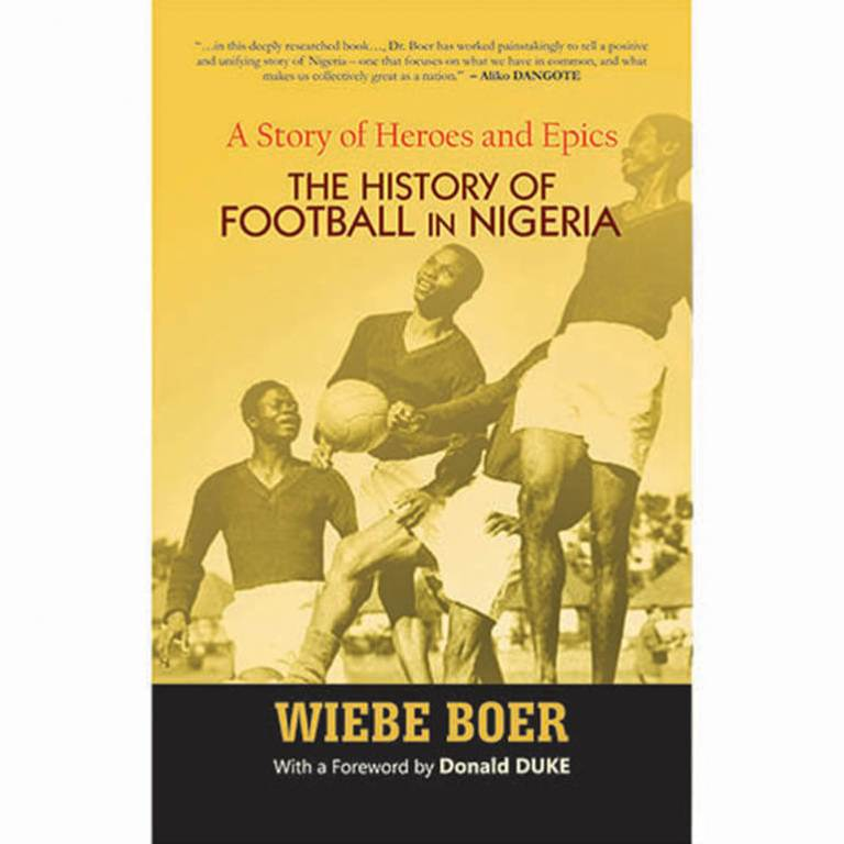 Wiebe Boer's A Story of Heroes and Epics: The history of football in Nigeria