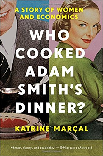 Katrine Marcal - Who Cooked Adam Smith Dinner