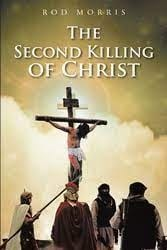Rod Morris newly released The Second Killing of Christ is an engaging military fiction of ex-Special Forces seeking to thwart an ISIS plot to clone Christ