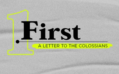 03/08/20 – FIRST: A Letter to the Colossians (Week 2)