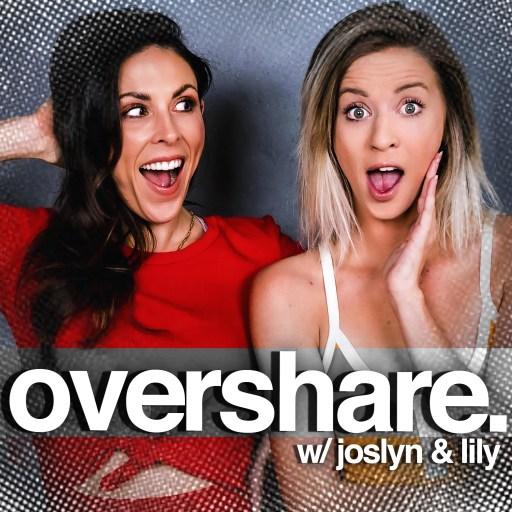 Overshare with Joslyn Davis & Lily Marston