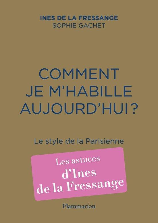 Comment je m'habille aujourd'hui? : le style de la Parisienne