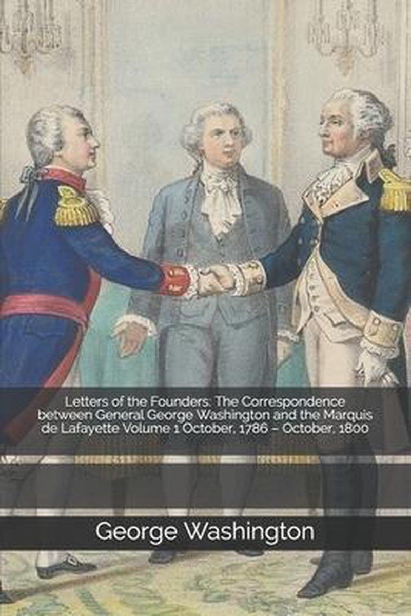 Georges Washington De La Fayette : georges, washington, fayette, Bol.com, Letters, Founders:, Correspondence, Between, General, George, Washington, The...
