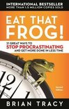 Eat That Frog! 21 Great Ways to Stop Procrastinating and Get More Done in Less Time