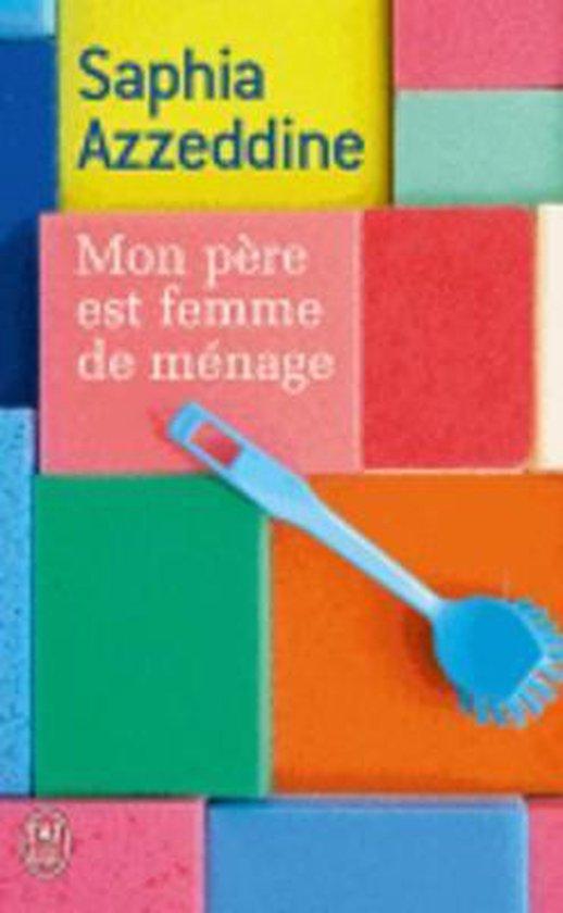 Mon Père Est Femme De Ménage : père, femme, ménage, Bol.com, Femme, Menage,, Saphia, Azzeddine, 9782290054970, Boeken