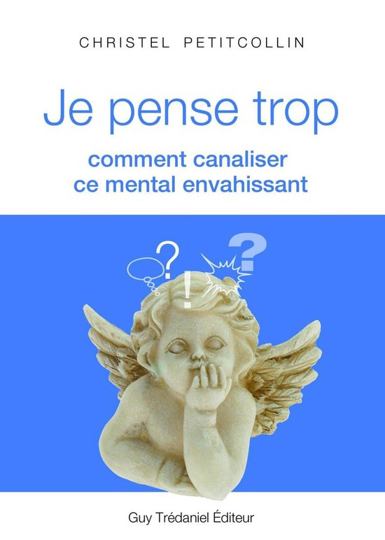 Christel Petitcollin Je Pense Trop : christel, petitcollin, pense, Bol.com, Pense, Comment, Canaliser, Mental, Envahissant, (ebook),, Christel, Petitcollin...