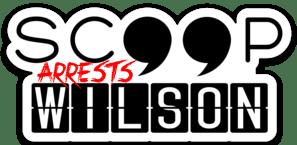 Scoop: Wilson Arrests