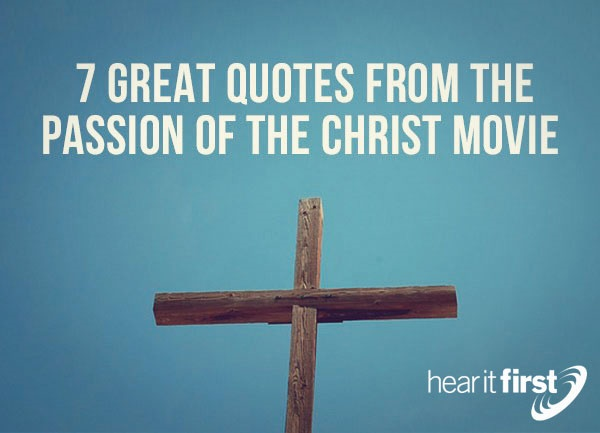 7 Great Quotes From The Passion Of The Christ Movie