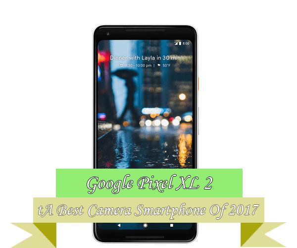 Google Pixel 2 XL Best Camera Smartphone 2017