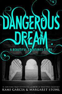Dangerous Dream by Kami Garcia & Margaret Stohl