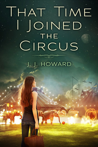 That Time I Joined The Circus by J J Howard