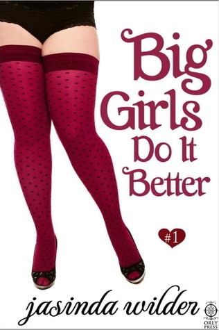 Big Girls Do It Better by Jasinda Wilder