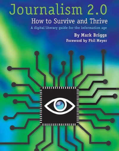 JOURNALISM 2.0, How To Survive and Thrive- A Digital Literacy Guide For the Information Age, by Knight Citizen News Network