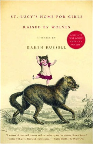 Book Review: St. Lucy's Home for Girls Raised by Wolves by Karen Russell