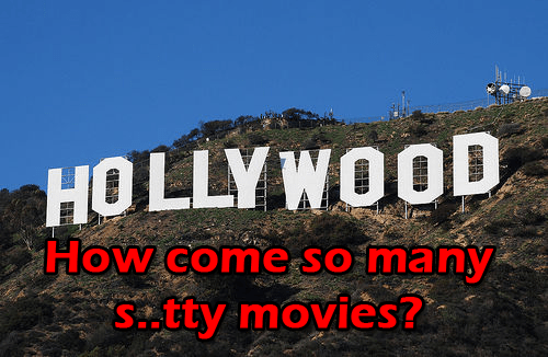 Hollywood How come there are so many bad movies