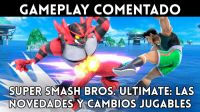 Super Smash Bros. Ultimate: Gameplay de las novedades y cambios jugables