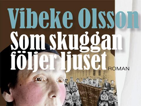 Vibeke Olsson, Som skuggan följer ljuset