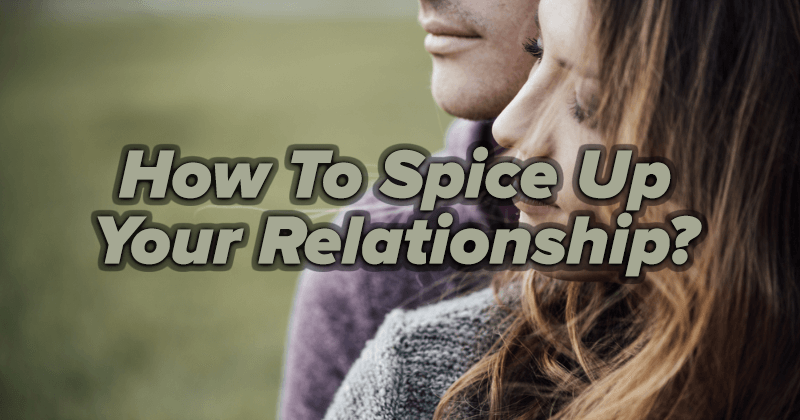 How To Spice Up Your Relationship?