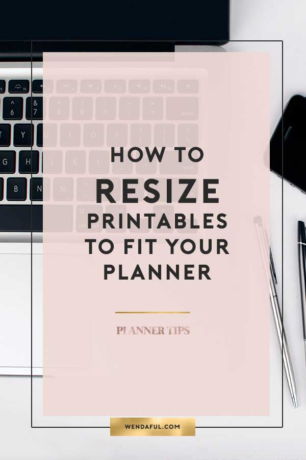 How To Resize Printables To Fit Your Planner Wendaful Planning